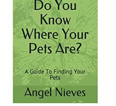Do You Know Where Your Pets Are?: A Guide To Finding Your Pets