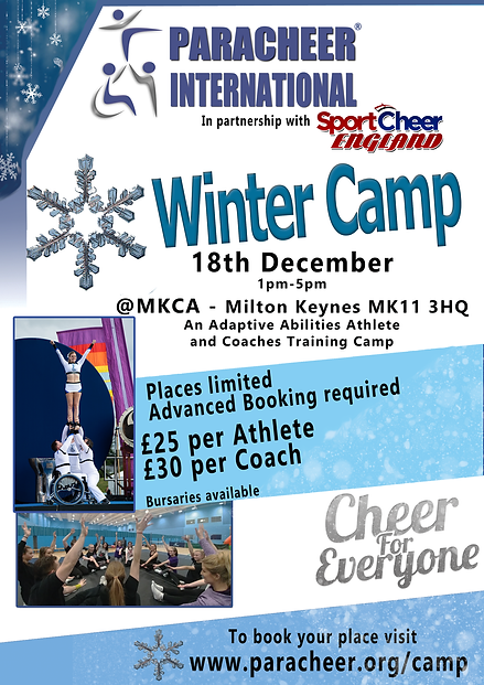 For screen readers:  At the top of the image there is text that says ParaCheer International with the ParaCheer logo. Below this there is a snowflake with text that says:  Winter Camp  18th December  1-5pm  @ MKCA Milton Keynes MK11 3HQ  An adaptive abilities athlete and coaches training camp.  On the left-hand side there is a photo of a stunt group in extension at the Paralympic Heritage Flame Lighting Ceremony. The flyer is in a high V and one athlete is in a wheelchair.  Below this is a photo of a group of athletes sat in a circle with their hands in the air at a previous workshop.  On the right hand side is a blue box with text reading £25 per athlete, £30 per coach, places are limited.