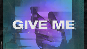 "WEYA - ""GIVE ME"" out now everywhere!"