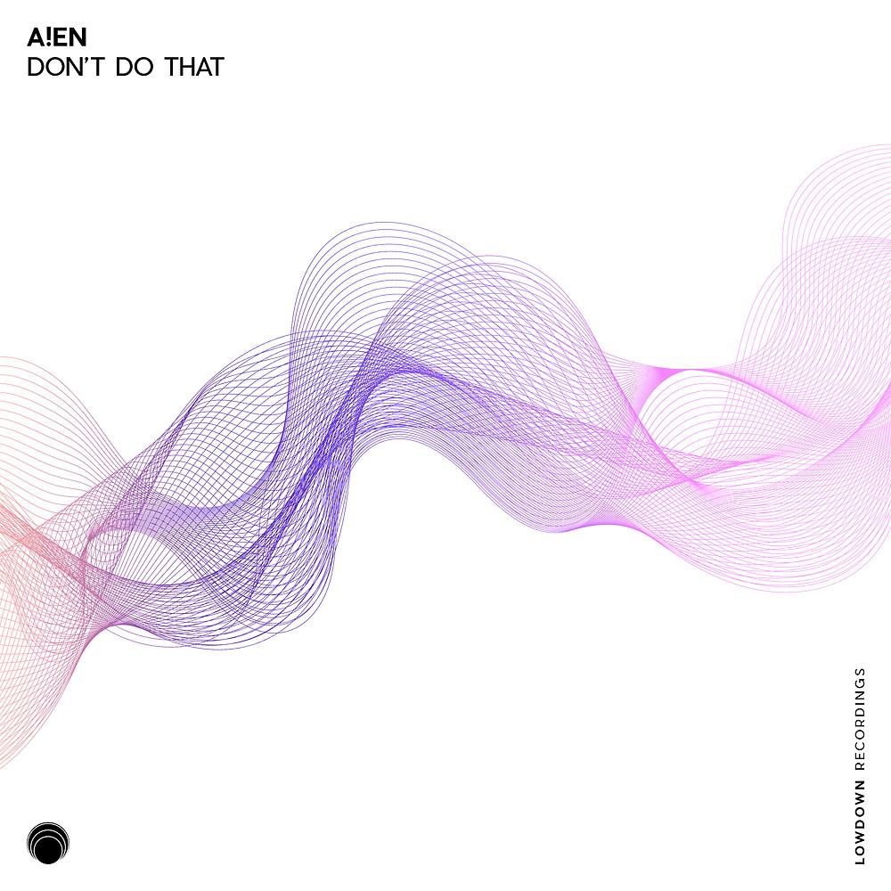 A!EN - Don't Do That | Lowdown Recordings
