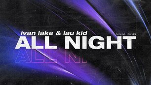 ALL NIGHT by Ivan Lake & Lau Kid is out now everywhere!