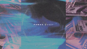 """Pawax - """"Money"""" is out now!"""