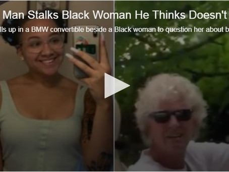 Black Woman Driving In Her Neighborhood Stalked, Questioned By White Man Claiming He Felt 'Unsafe'