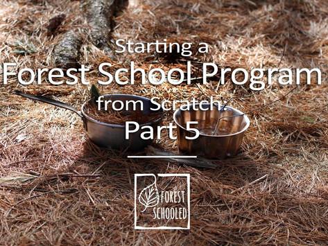 Starting a Forest School program from scratch: Part 5