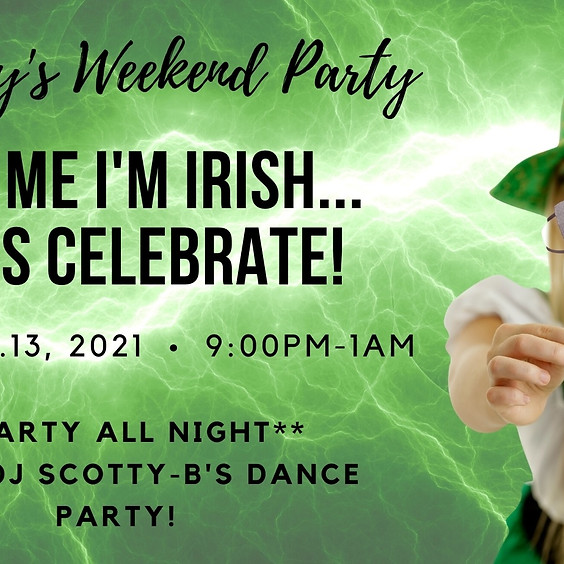 St. Patty's Weekend Party!
