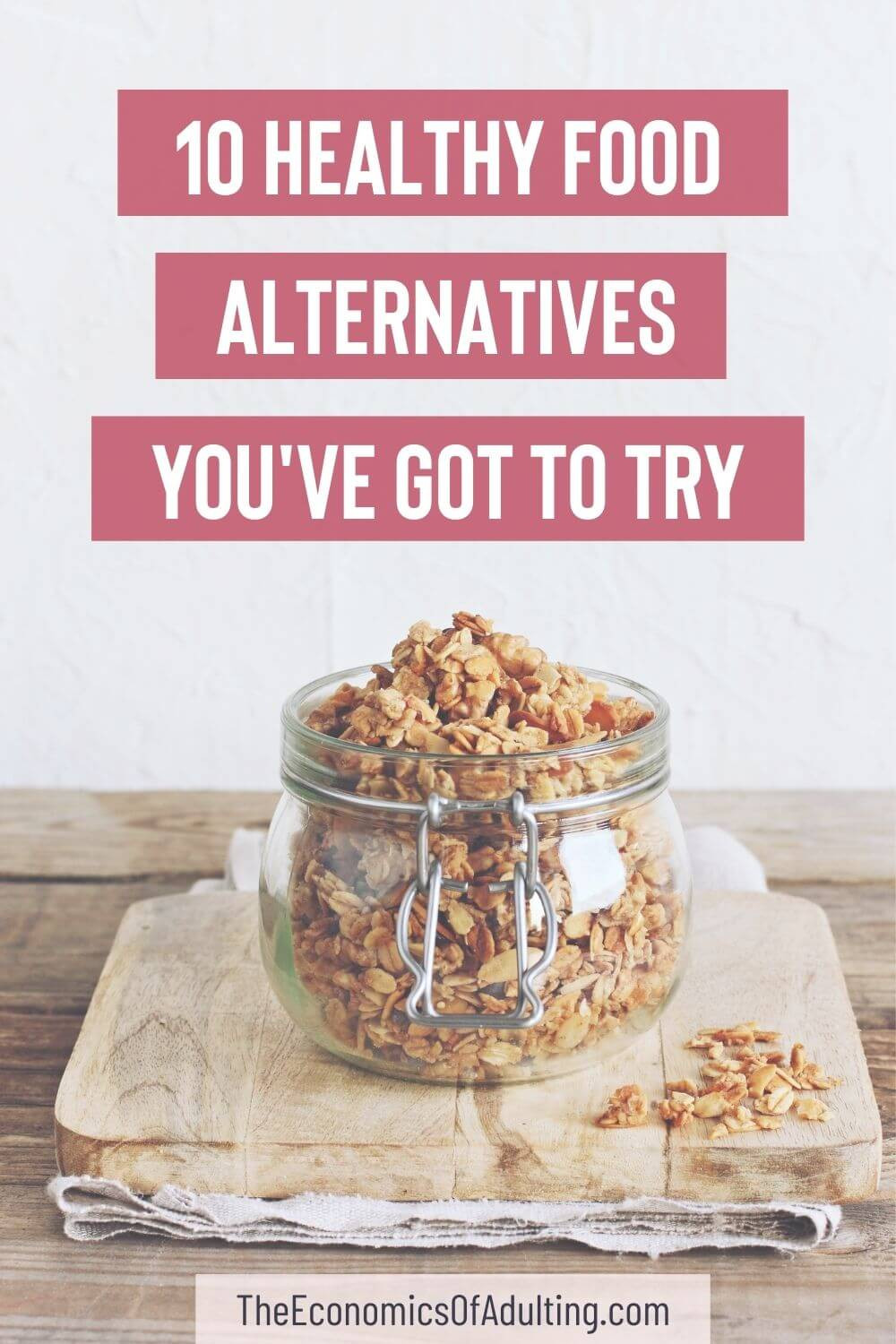 An image of a jar of homemade granola with the headline '10 Healthy Food Alternatives You've Got To Try'
