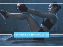 Comment respirer en musculation ?