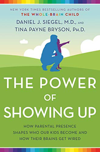 The Power of Showing Up | Dan Siegel and Tina Payne Bryson
