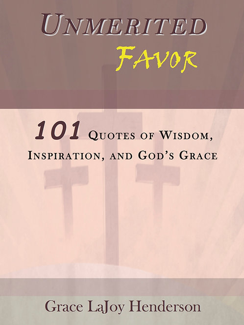 Unmerited Favor: 101 Quotes of Wisdom, Inspiration, and God's Grace