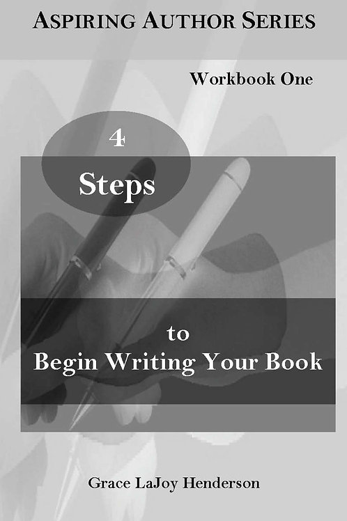 Four Steps to Begin Writing Your Book (Workbook One)