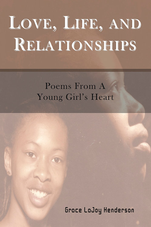 Love, Life, and Relationships: Poems From A Young Girl's Heart