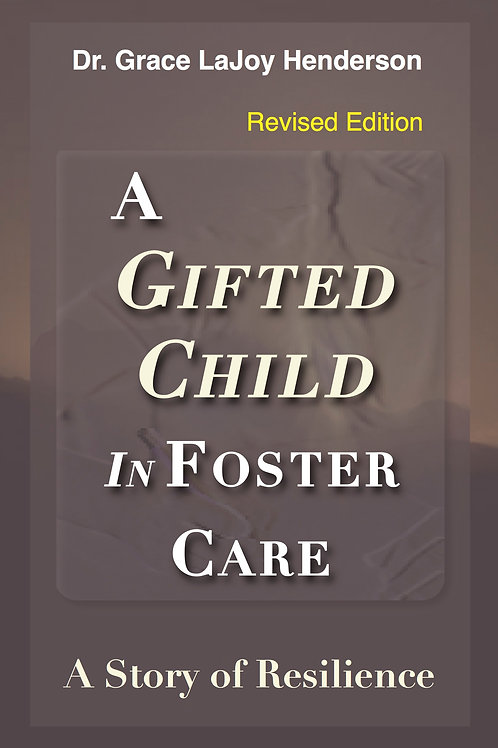 A Gifted Child in Foster Care: A Story of Resilience -REVISED EDITION