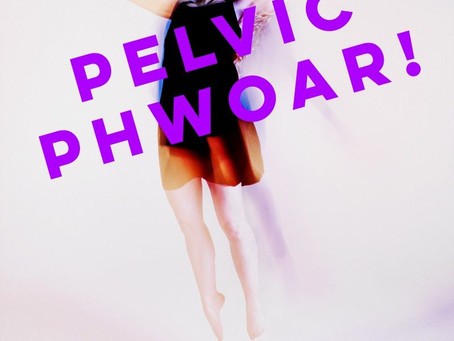 Turn Your Pelvic Floor into Pelvic Phwoar!