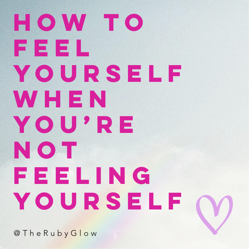 grey sky background with a light rainbow emerging and a small love heart - text says - How to Feel yourself when you're not feeling yourself