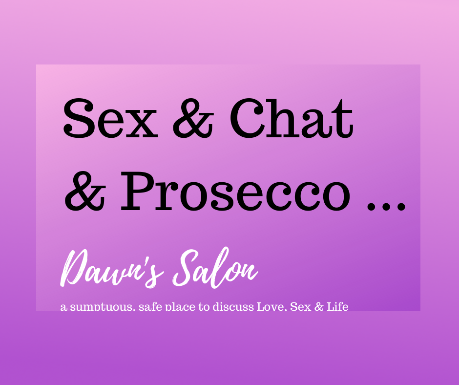 a pink background with the text - Sex and chat and prosecco - Dawn's Salon - a sumptuous safe place to discuss love sex and life