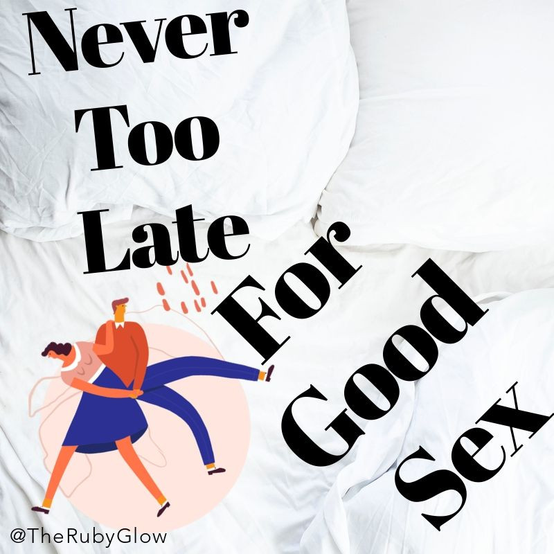 Rumpled white bed sheets with the words in bold black text - Never Too Late for Good Sex. Sex later in life post