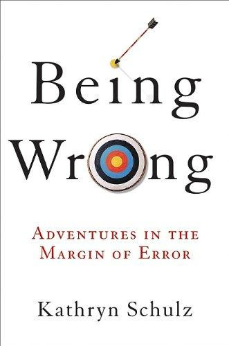 Being Wrong- Adventures in the Margin of