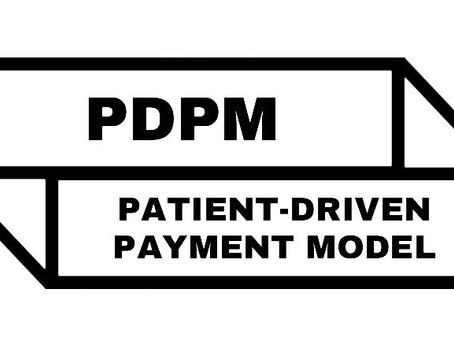 PDPM Has Taken Over Our World!  Training For MDS-Involved SNF Staff New Date Announced.
