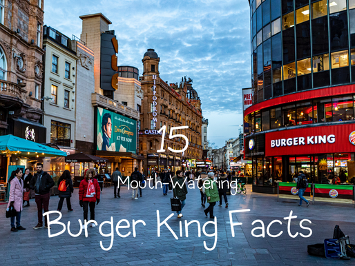 15 Mouth-Watering Burger King Facts