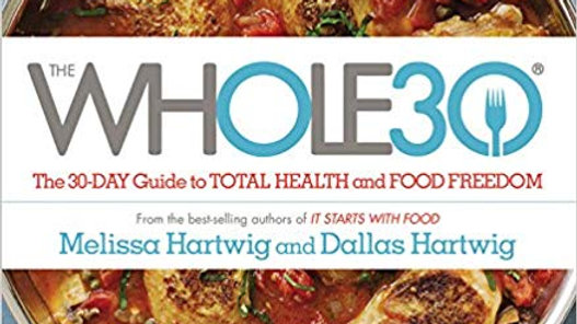 Whole 30: The 30-Day Guide to TOTAL HEALTH and FOOD FREEDOM
