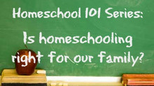 Homeschool 101 Series: Is homeschooling right for our family?