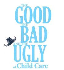 The Good, The Bad, and the Ugly of Child Care