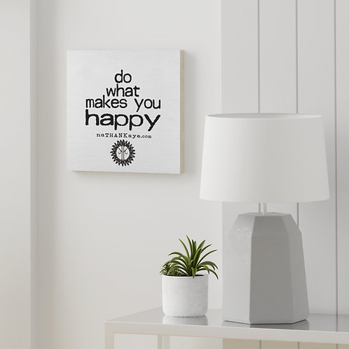 """Do What Makes You Happy"" Wood Canvas (Printed in Europe)"