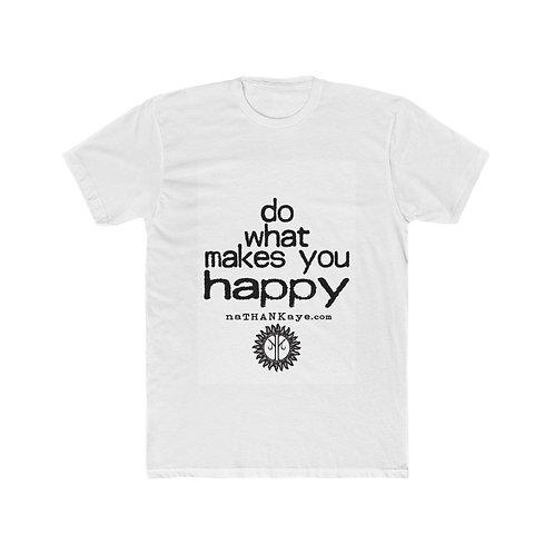Do What Makes You Happy - Men's Cotton Crew Tee (Printed in Australia)