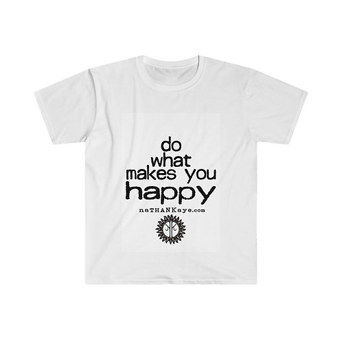 Do What Makes You Happy - Unisex Softstyle T-Shirt (Printed in Australia)