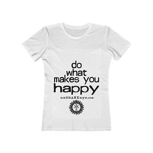 Do What Makes You Happy - Women's The Boyfriend Tee (Printed in Australia)
