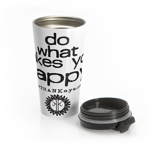 """Do What Makes You Happy"" Stainless Steel Travel Mug (Made in USA)"