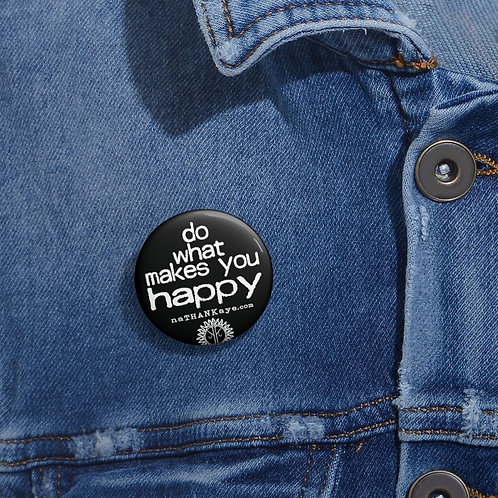 """Do What Makes You Happy"" Custom Pin Buttons"