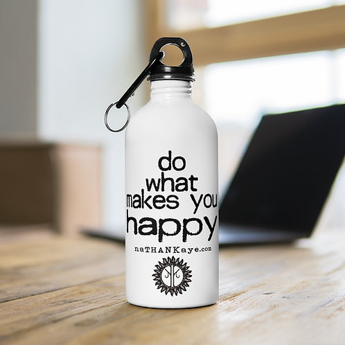 """""""Do What Makes You Happy"""" Stainless Steel Water Bottle (printed in USA)"""
