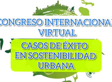 CONGRESO INTERNACIONAL VIRTUAL CASOS DE ÉXITO EN SOSTENIBILIDAD URBANA