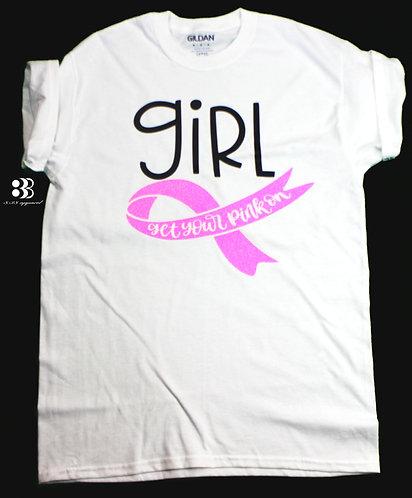 Girl Get Your Pink On Breast Cancer Awareness T-Shirt