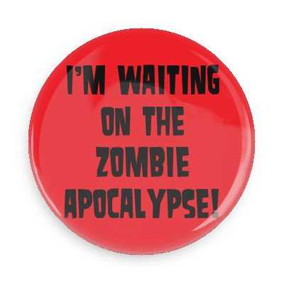 I'm Waiting on the Zombie Apocalypse