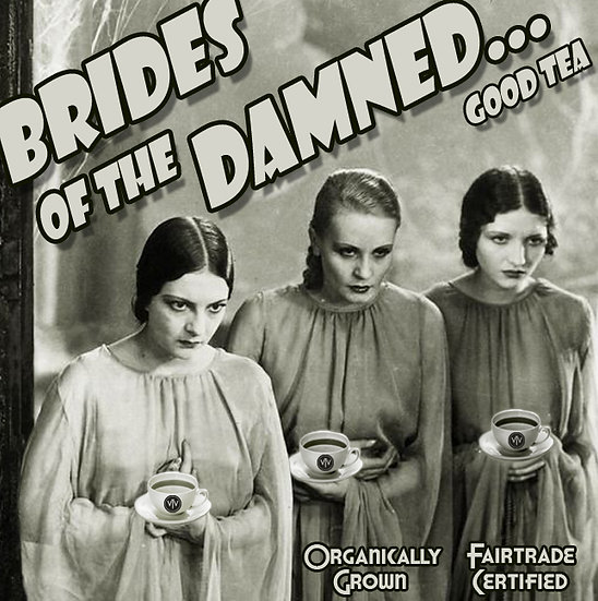 Brides of the Damned...good tea