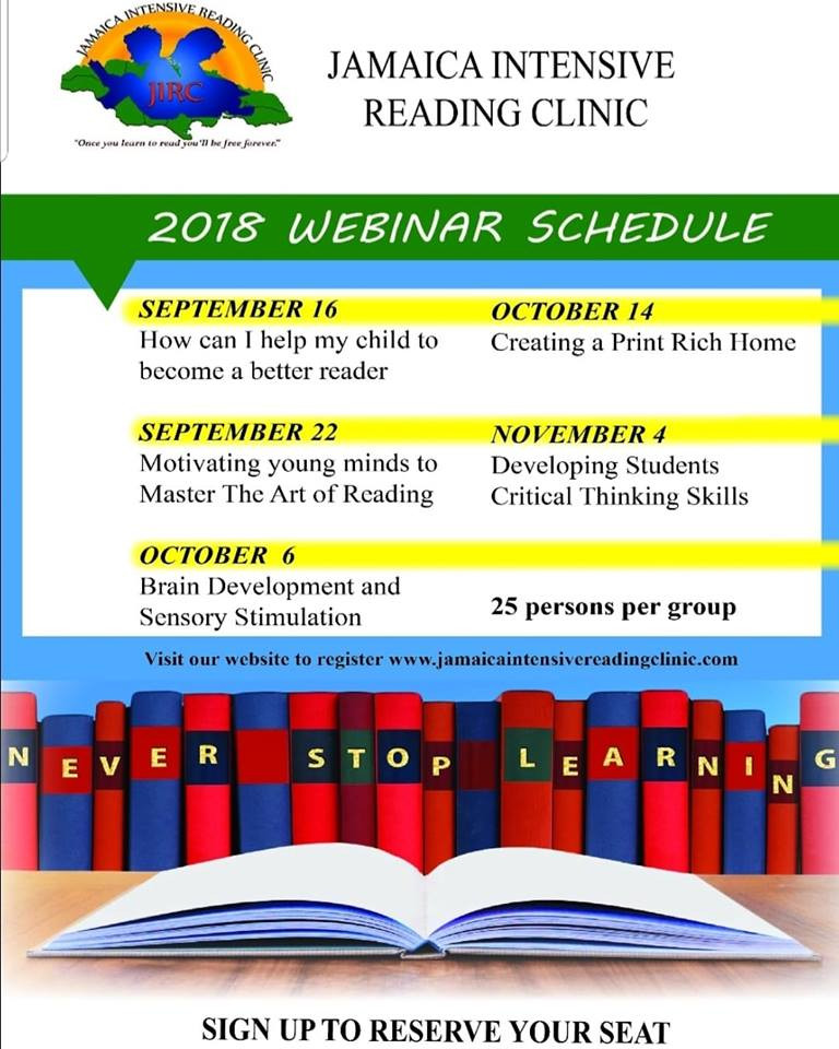 The Jamaica Intensive Reading Clinic will be hosting five (5) webinars on various literacy issues from September 16- November 4, 2018. Visit our website at www.jamaicaintensivereadingclinic.com to register now!   *Limited seats available