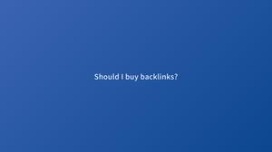 Should I buy backlinks?
