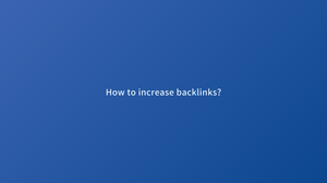 How to increase backlinks?