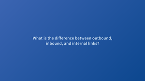 What is the difference between outbound, inbound, and internal links?