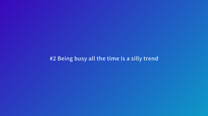 productivity tips being busy all the time is a silly trend