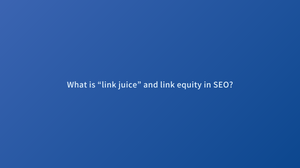 """What is """"link juice"""" and link equity in SEO?"""