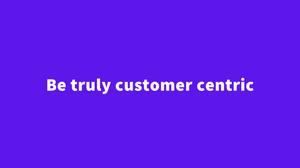 be truly customer centric shaumik saha