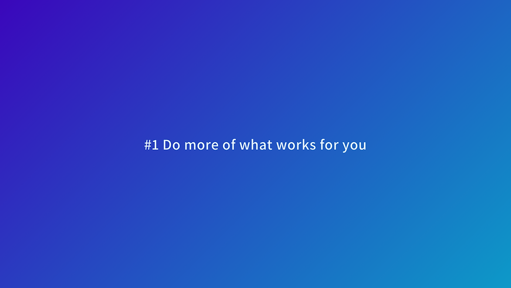 do more of what works for you