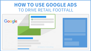 how to use google ads to drive retail footfall