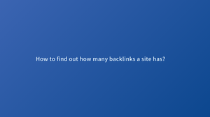 How to find out how many backlinks a site has?