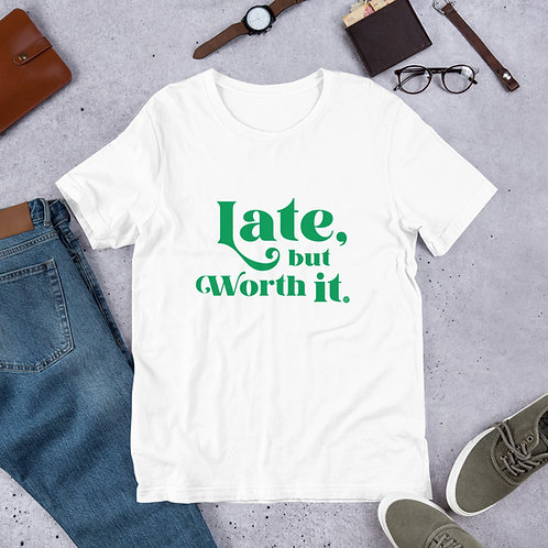 Late But Worth it - Short-Sleeve Unisex T-Shirt