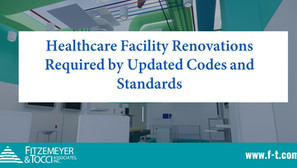 Healthcare Facility Renovations Required by Updated Codes & Standards