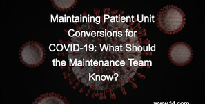 Maintaining Patient Unit Conversions for COVID-19: What Should the Maintenance Team Know?
